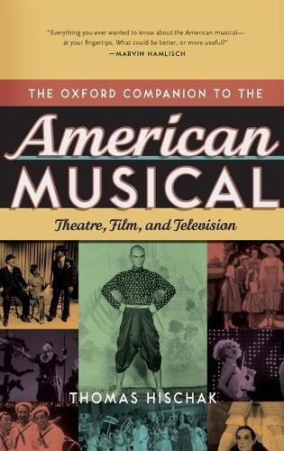 The Oxford Companion to the American Musical: Theatre, Film, and Television - Oxford Companions (Hardback)