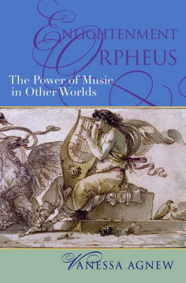 Enlightenment Orpheus: The Power of Music in Other Worlds - New Cultural History of Music (Hardback)
