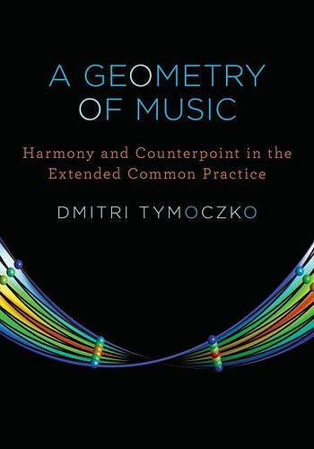 A Geometry of Music: Harmony and Counterpoint in the Extended Common Practice - Oxford Studies in Music Theory (Hardback)