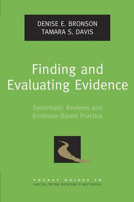 Finding and Evaluating Evidence: Systematic Reviews and Evidence-Based Practice - Pocket Guides to Social Work Research Methods (Paperback)