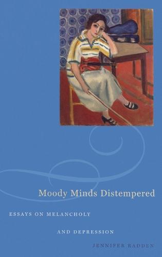 Moody Minds Distempered: Essays on Melancholy and Depression (Hardback)