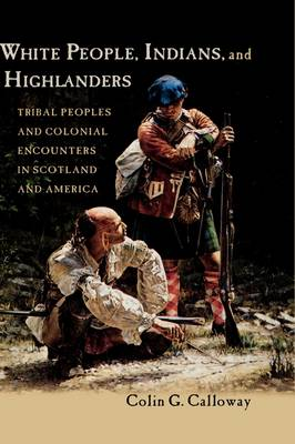 White People, Indians, and Highlanders: Tribal Peoples and Colonial Encounters in Scotland and America (Hardback)
