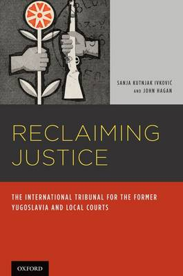 Reclaiming Justice: The International Tribunal for the Former Yugoslavia and Local Courts (Hardback)