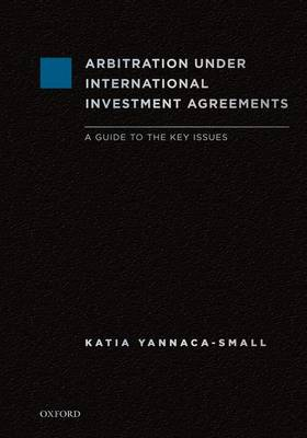 Arbitration Under International Investment Agreements: A Guide to the Key Issues (Hardback)