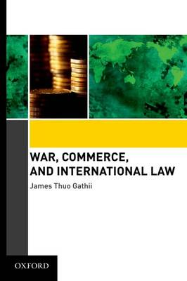 War, Commerce, and International Law (Hardback)