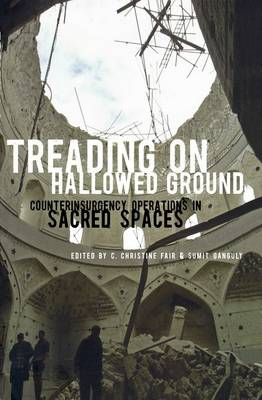 Treading on Hallowed Ground: Counterinsurgency Operations in Sacred Spaces (Hardback)