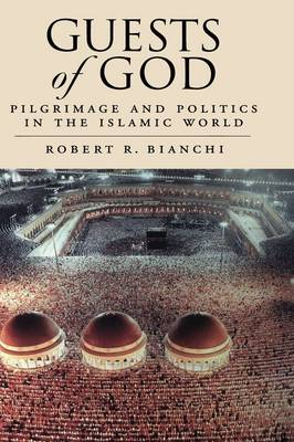 Guests of God: Pilgrimage and Politics in the Islamic World (Paperback)