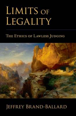 Limits of Legality: The Ethics of Lawless Judging (Hardback)