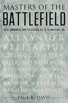 Masters of the Battlefield: Great Commanders from the Classical Age to the Napoleonic Era (Hardback)