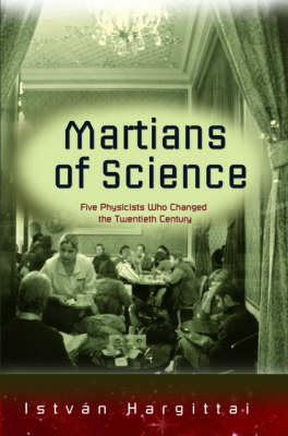 Martians of Science: Five Physicists Who Changed the Twentieth Century (Paperback)