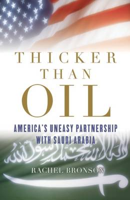 Thicker Than Oil: America's Uneasy Partnership with Saudi Arabia (Paperback)