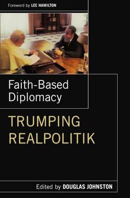 Faith-Based Diplomacy: Trumping Realpolitik (Paperback)