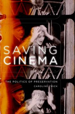 Saving Cinema: The Politics of Preservation (Paperback)