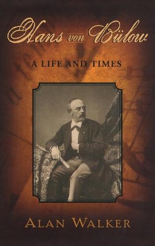 Hans Von Bulow: A Life and Times (Hardback)