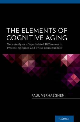 The Elements of Cognitive Aging: Meta-Analyses of Age-Related Differences in Processing Speed and Their Consequences (Hardback)