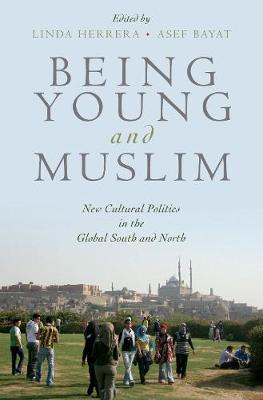 Being Young and Muslim: New Cultural Politics in the Global South and North - Religion and Global Politics (Hardback)