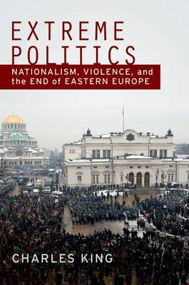 Extreme Politics: Essays on Nationalism, Violence, and Eastern Europe (Paperback)