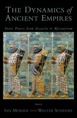 The Dynamics of Ancient Empires: State Power from Assyria to Byzantium - Oxford Studies in Early Empire (Hardback)