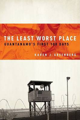 The Least Worst Place: Guantanamo's First 100 Days (Hardback)