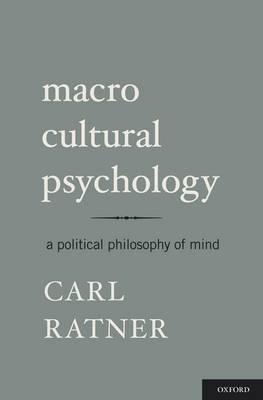 Macro Cultural Psychology: A Political Philosophy of Mind (Hardback)