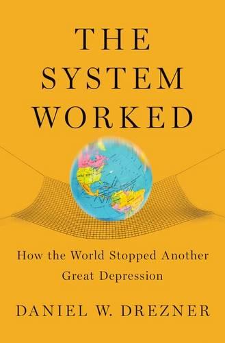 The System Worked: How the World Stopped Another Great Depression (Hardback)