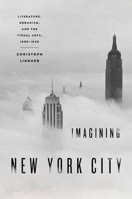 Imagining New York City: Literature, Urbanism, and the Visual Arts, 1890-1940 (Paperback)