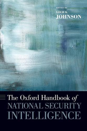 The Oxford Handbook of National Security Intelligence - Oxford Handbooks (Hardback)