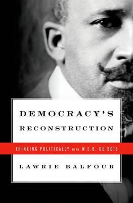Democracy's Reconstruction: Thinking Politically with W.E.B. Du Bois - Transgressing Boundaries: Studies in Black Politics and Black Communities (Hardback)