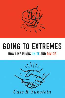 Going to Extremes: How Like Minds Unite and Divide (Hardback)