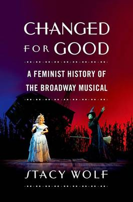 Changed for Good: A Feminist History of the Broadway Musical (Paperback)