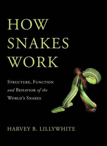How Snakes Work: Structure, Function and Behavior of the World's Snakes (Hardback)