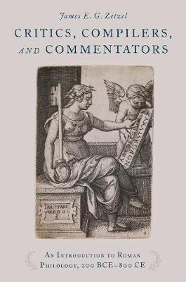 Critics, Compilers, and Commentators: An Introduction to Roman Philology, 200 BCE-800 CE (Hardback)