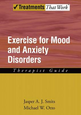 Exercise for Mood and Anxiety Disorders: Exercise for Mood and Anxiety Disorders Therapist Guide - Treatments That Work (Paperback)