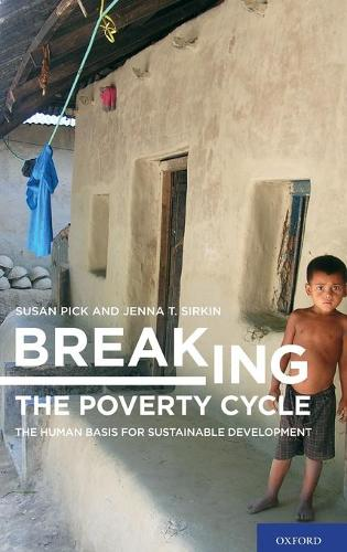 Breaking the Poverty Cycle: The Human Basis for Sustainable Development (Hardback)