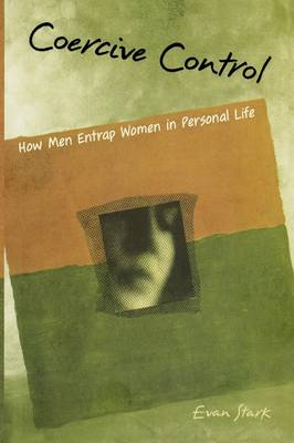 Coercive Control: How Men Entrap Women in Personal Life - Interpersonal Violence (Paperback)