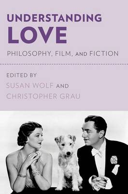 Understanding Love: Philosophy, Film, and Fiction (Paperback)