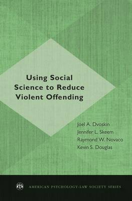 Using Social Science to Reduce Violent Offending - American Psychology-Law Society Series (Hardback)