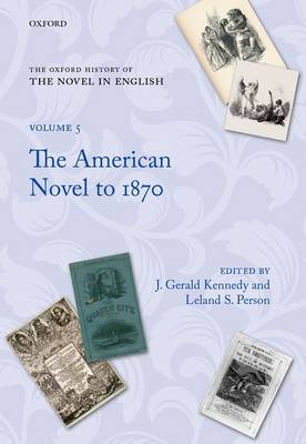 The Oxford History of the Novel in English: Volume 5: The American Novel from Its Beginnings to 1870 - Oxford History of the Novel in English (Hardback)