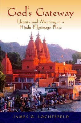 God's Gateway: Identity and Meaning in a Hindu Pilgrimage Place (Hardback)