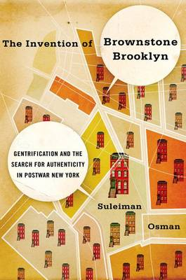 The Invention of Brownstone Brooklyn: Gentrification and the Search for Authenticity in Postwar New York (Hardback)