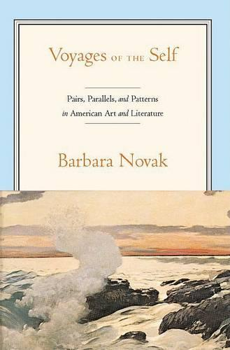 Voyages of the Self: Pairs, Parallels and Patterns in American Art and Literature (Paperback)