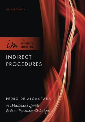 Indirect Procedures: A Musician's Guide to the Alexander Technique - The Integrated Musician (Paperback)