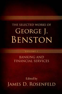 The Selected Works of George J. Benston, Volume 1: Banking and Financial Services (Hardback)