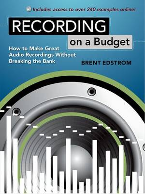 Recording on a Budget: How to Make Great Audio Recordings Without Breaking the Bank (Hardback)