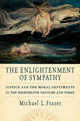 The Enlightenment of Sympathy: Justice and the Moral Sentiments in the Eighteenth Century and Today (Hardback)