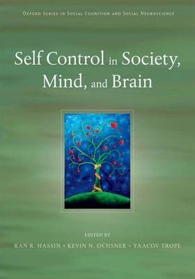 Self Control in Society, Mind, and Brain - Social Cognition and Social Neuroscience 5 (Hardback)