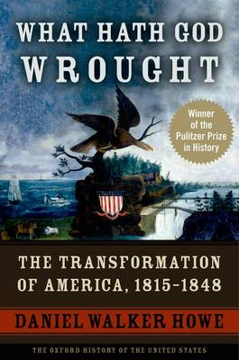 What Hath God Wrought: The Transformation of America, 1815-1848 - Oxford History of the United States (Paperback)