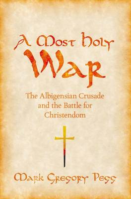 A Most Holy War: The Albigensian Crusade and the Battle for Christendom - Pivotal Moments in World History (Paperback)