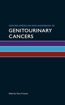 Oxford American Mini-handbook of Genitourinary Cancers - Oxford American Mini Handbooks (Paperback)