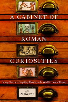 A Cabinet of Roman Curiosities: Strange Tales and Surprising Facts from the World's Greatest Empire (Hardback)
